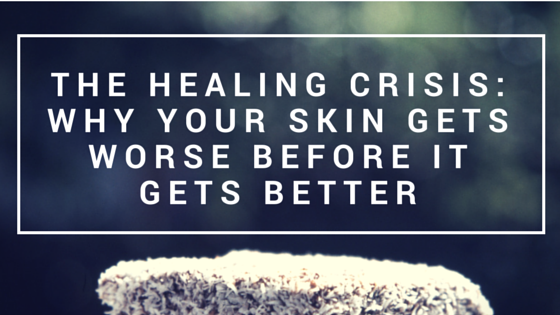 The Healing Crisis_ Why Your Skin Gets