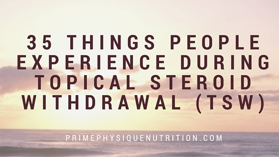 35 things people experience during Topical Steroid Withdrawal (TSW)