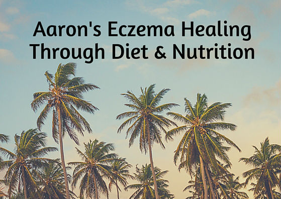Aaron's Eczema Healing through food and nutrition